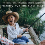 9 Tips for Taking Your Kids Fishing for the First Time